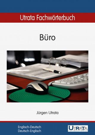 Jürgen Utrata: Utrata Fachwörterbuch: Büro Englisch-Deutsch
