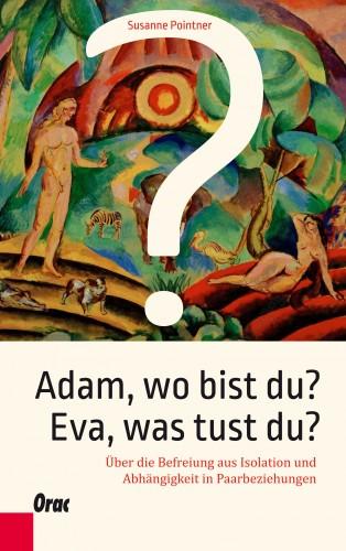 Susanne Pointner: Adam, wo bist du? Eva, was tust du?