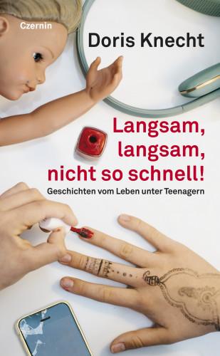 Doris Knecht: Langsam, langsam, nicht so schnell!