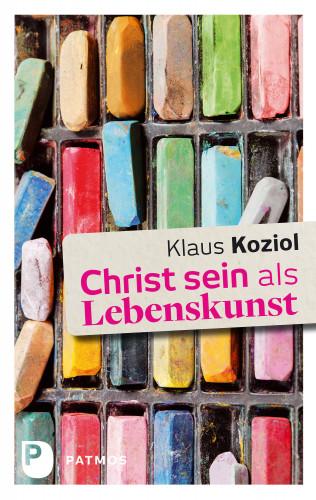 Klaus Koziol: Christ sein als Lebenskunst