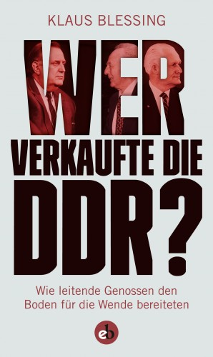 Klaus Blessing: Wer verkaufte die DDR?
