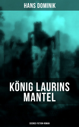 Hans Dominik: König Laurins Mantel (Science-Fiction-Roman)