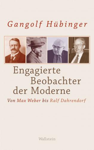 Gangolf Hübinger: Engagierte Beobachter der Moderne