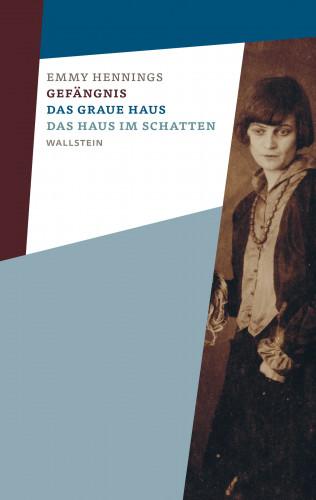 Emmy Hennings: Gefängnis - Das graue Haus - Das Haus im Schatten