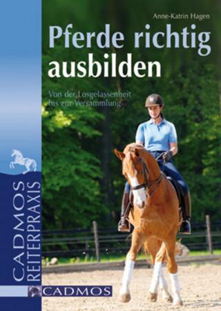 Anne-Katrin Hagen: Pferde richtig ausbilden