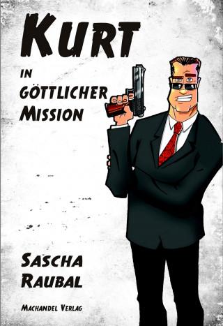 Sascha Raubal: Kurt in göttlicher Mission