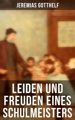 Jeremias Gotthelf: Leiden und Freuden eines Schulmeisters