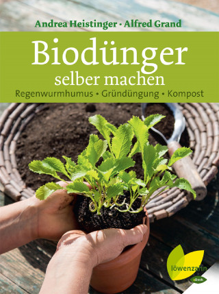 Andrea Heistinger, Alfred Grand: Biodünger selber machen