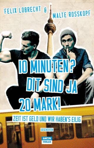 Felix Lobrecht, Malte Roßkopf: 10 Minuten? Dit sind ja 20 Mark!