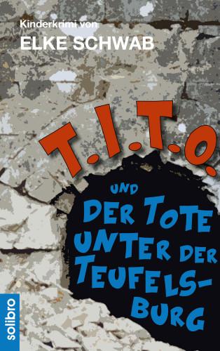 Elke Schwab: T.I.T.O. und der Tote unter der Teufelsburg