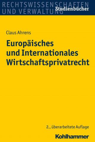 Claus Ahrens: Europäisches und Internationales Wirtschaftsprivatrecht