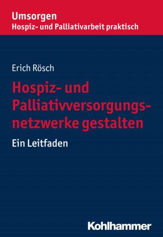 Erich Rösch: Hospiz- und Palliativversorgungsnetzwerke gestalten