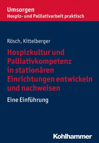 Erich Rösch, Frank Kittelberger: Hospizkultur und Palliativkompetenz in stationären Einrichtungen entwickeln und nachweisen