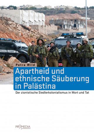 Petra Wild: Apartheid und ethnische Säuberung in Palästina
