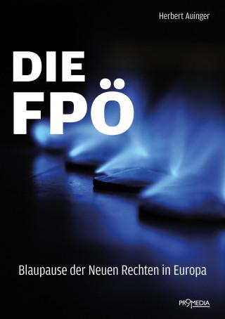Herbert Auinger: Die FPÖ – Blaupause der Neuen Rechten in Europa