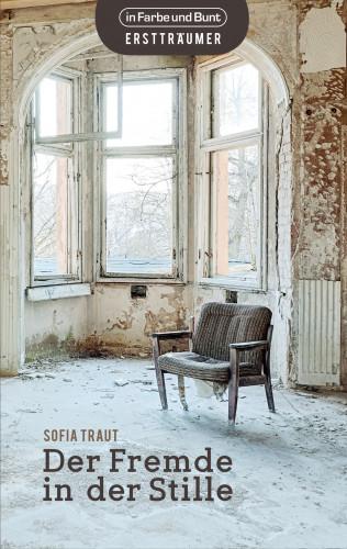 Sofia Traut: Der Fremde in der Stille