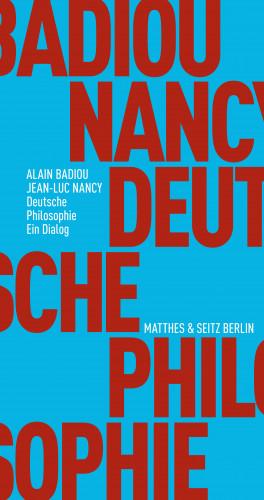 Alain Badiou, Jean-Luc Nancy: Deutsche Philosophie. Ein Dialog