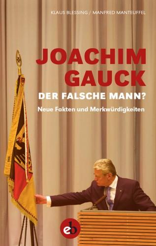 Klaus Blessing: Joachim Gauck. Der falsche Mann?