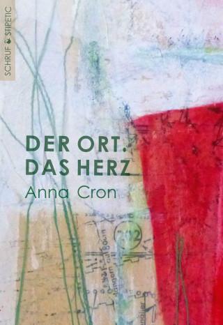 Anna Cron: Der Ort. Das Herz