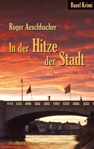 Roger Aeschbacher: In der Hitze der Stadt