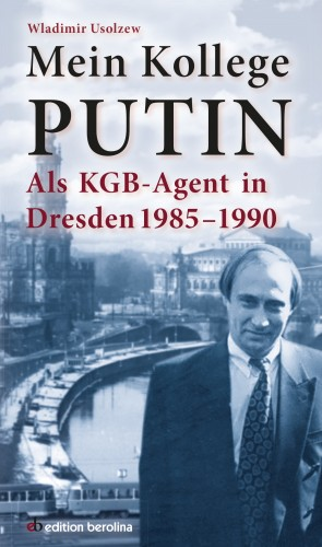 Wladimir Usolzew: Mein Kollege Putin