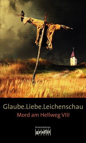 Bernhard Aichner, Sebastian Fitzek, Arno Strobel, Elisabeth Herrmann, Mechthild Borrmann, Horst Eckert: Glaube. Liebe. Leichenschau