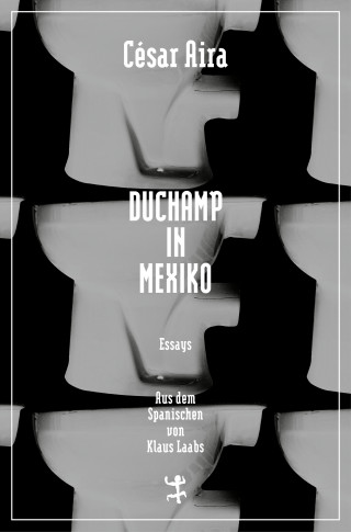 César Aira: Duchamp in Mexiko
