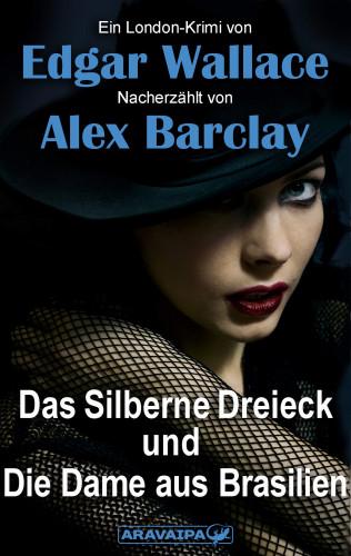 Edgar Wallace, Alex Barclay: Das Silberne Dreieck und Die Dame aus Brasilien