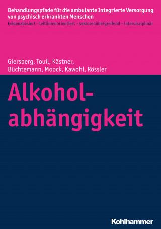 Steffi Giersberg, Elina Touil, Denise Kästner, Dorothea Büchtemann, Jörn Moock, Wolfram Kawohl, Wulf Rössler: Alkoholabhängigkeit