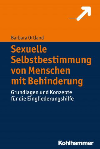 Barbara Ortland: Sexuelle Selbstbestimmung von Menschen mit Behinderung