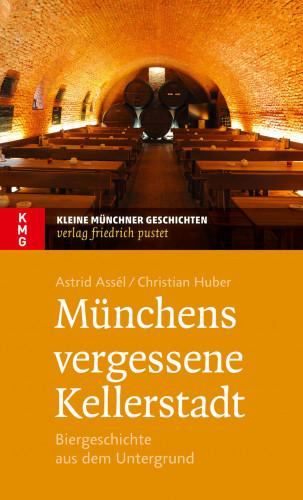 Astrid Assèl, Christian Huber: Münchens vergessene Kellerstadt