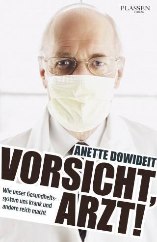 Anette Dowideit: Vorsicht, Arzt!