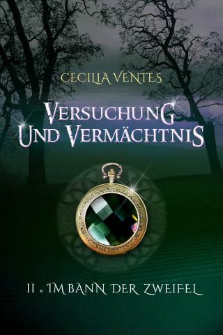 Cecilia Ventes: Versuchung und Vermächtnis, Teil 2