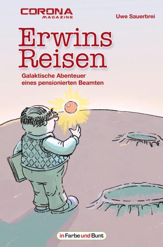 Uwe Sauerbrei: Erwins Reisen – Galaktische Abenteuer eines pensionierten Beamten