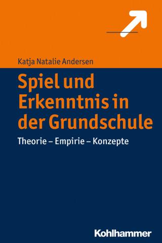 Katja Natalie Andersen: Spiel und Erkenntnis in der Grundschule