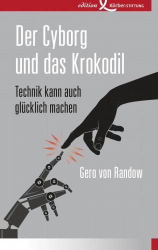 Gero von Randow: Der Cyborg und das Krokodil
