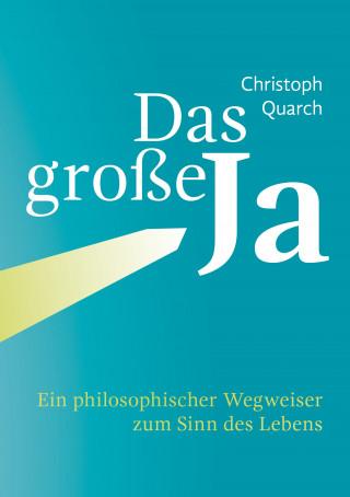 Christoph Quarch: Das große Ja