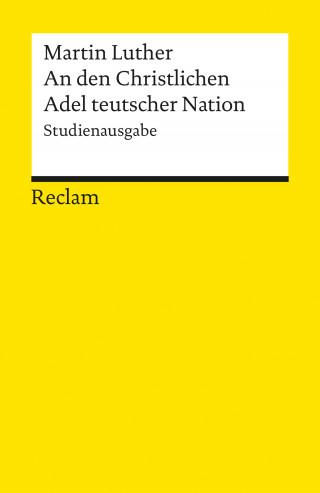 Martin Luther: An den Christlichen Adel teutscher Nation: von des Christlichen standes besserung
