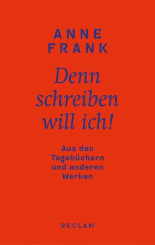 Anne Frank: Denn schreiben will ich!