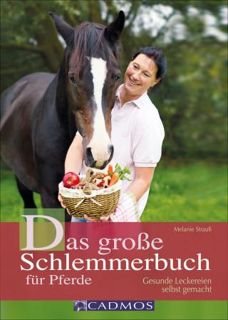 Melanie Strauß: Das große Schlemmerbuch für Pferde