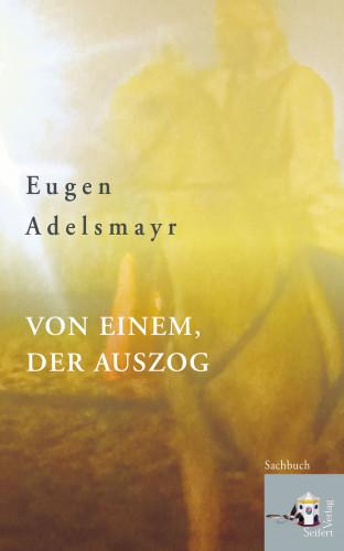 Eugen Adelsmayr: Von einem, der auszog