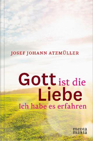 Josef Johann Atzmüller: Gott ist die Liebe