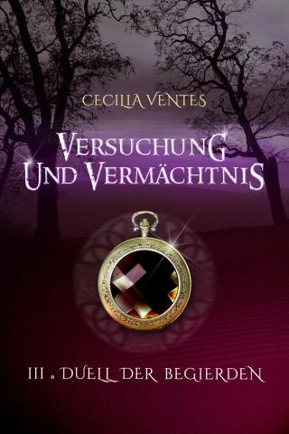 Cecilia Ventes: Versuchung und Vermächtnis, Teil 3: Duell der Begierden