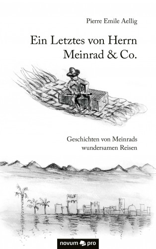 Pierre Emile Aellig: Ein Letztes von Herrn Meinrad & Co.