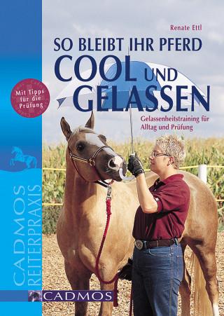 Renate Ettl: So bleibt Ihr Pferd cool und gelassen