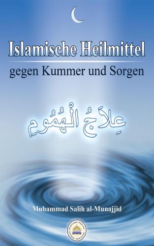 Muhammad Salih al-Munajjid: Islamische Heilmittel gegen Kummer und Sorgen
