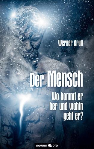 Werner Arull: Der Mensch - Wo kommt er her und wohin geht er?