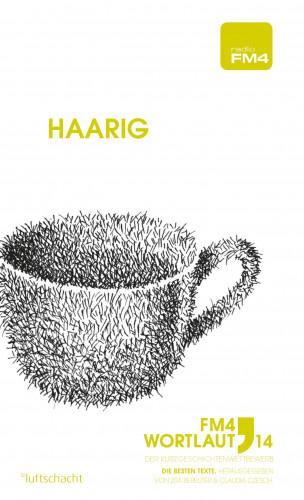 Horst Bayer, Stefan Dorfstetter, Julia Hager, Wilhelm Hengl, Paul Klambauer, Kurt Kreibich, Romana Ledl, Lukas Lengersdorff, Sabine Schönfellner, Christoph Strolz, David Wagner: FM4 Wortlaut 14. Haarig