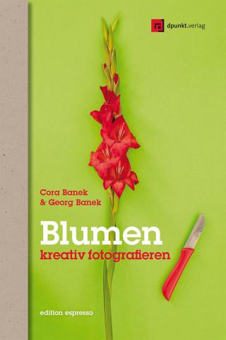 Georg Banek, Cora Banek: Blumen kreativ fotografieren