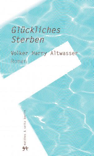 Volker Harry Altwasser: Glückliches Sterben
